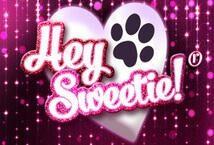 Hey Sweetie