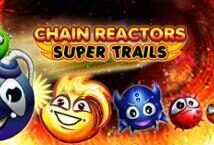 Chain Reactors Super Trails